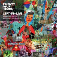 Purchase Twenty Four Hours - Left-To-Live (A Meditation On Past And Present Perfect Crimes)