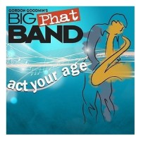 Purchase Gordon Goodwin's Big Phat Band - Act Your Age