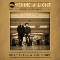 Purchase Billy Bragg & Joe Henry - Shine A Light: Field Recordings From The Great American Railroad
