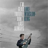 Purchase Luke Winslow-King - I'm Glad Trouble Don't Last Always