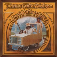 """Purchase Johnny """"Guitar"""" Watson - Real Mother For Ya (Reissued 2005)"""