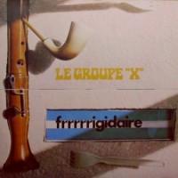 Purchase Le Groupe X - Frrrrrigidaire (Vinyl)