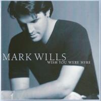 Purchase Mark Wills - Wish You Were Here