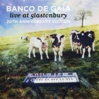 Purchase Banco De Gaia - Live At Glastonbury (20Th Anniversary Edition) CD1