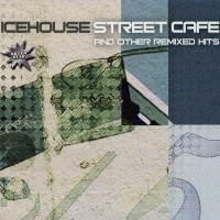 Purchase Icehouse - Street Cafe And Other Remixed Hits