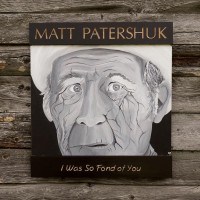 Purchase Matt Patershuk - I Was So Fond Of You