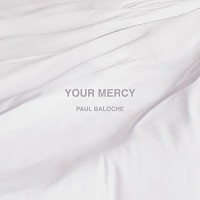 Purchase Paul Baloche - Your Mercy