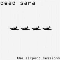 Purchase Dead Sara - The Airport Sessions