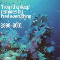 Purchase Fred Everything - From The Deep - Remixes By Fred Everything 1998-2001