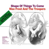 Purchase Max Frost And The Troopers - Shape Of Things To Come (Captain High Edition 2014)