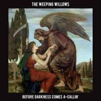 Purchase The Weeping Willows - Before Darkness Comes A-Callin'