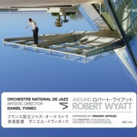Purchase Orchestre National De Jazz - Around Robert Wyatt (With Daniel Yvinec) CD1