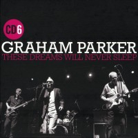 Purchase Graham Parker - These Dreams Will Never Sleep: The Best Of Graham Parker 1976-2015 CD6