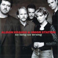 Purchase Alison Krauss & Union Station - So Long So Wrong