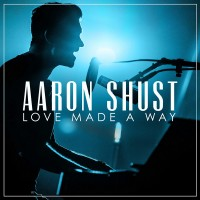 Purchase Aaron Shust - Love Made A Way