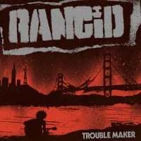 Purchase Rancid - Trouble Maker (Deluxe Edition)