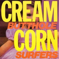 Purchase Butthole Surfers - Cream Corn From The Socket Of Davis