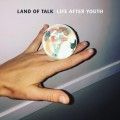 Buy Land of Talk - Life After Youth Mp3 Download