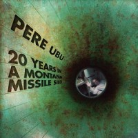 Purchase Pere Ubu - 20 Years In A Montana Missile Silo