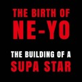 Buy Ne-Yo - The Birth Of Ne-Yo: The Building Of A Supa Star Mp3 Download