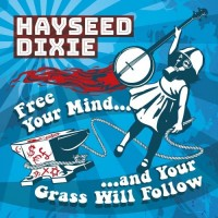 Purchase Hayseed Dixie - Free Your Mind... And Your Grass Will Follow