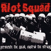 Purchase Riot Squad - Persecute The Weak, Control The Strong