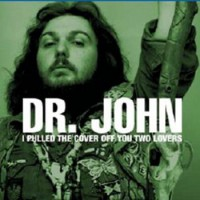 Purchase Dr. John - I Pulled The Cover Off You Two Lovers