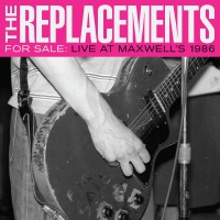 Purchase The Replacements - For Sale: Live At Maxwell's 1986 CD1