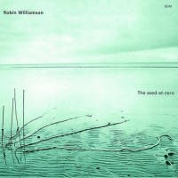 Purchase Robin Williamson - The Seed-At-Zero