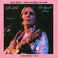 Purchase Kate Wolf - Give Yourself To Love (Volumes 1 & 2) CD1