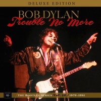 Purchase Bob Dylan - Trouble No More: The Bootleg Series, Vol. 13 / 1979-1981 (Deluxe Edition) CD1