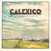 Purchase Calexico - The Thread That Keeps Us