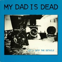 Purchase My Dad Is Dead - Let's Skip The Details (Vinyl)