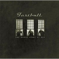 Purchase Fastball - Harsh Light Of Day