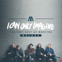 Purchase MercyMe - I Can Only Imagine - The Very Best Of Mercyme (Deluxe Edition)