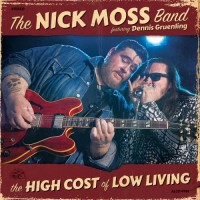 Purchase The Nick Moss Band - The High Cost Of Low Living
