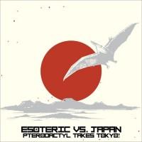 Purchase Esoteric - Esoteric Vs. Japan: Pterodactyl Takes Tokyo
