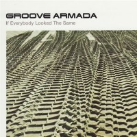 Purchase Groove Armada - If Everybody Looked The Same (CDS)
