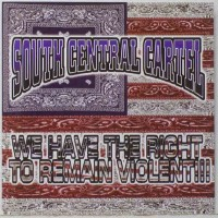 Purchase South Central Cartel - We Have The Right To Remain Violent