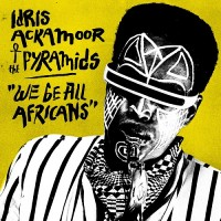 Purchase Idris Ackamoor - We Be All Afrikans (With The Pyramids)