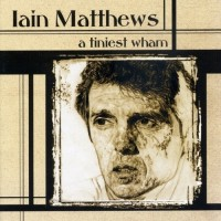 Purchase Iain Matthews - A Tiniest Wham CD2