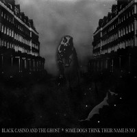 Purchase Black Casino And The Ghost - Some Dogs Think Their Name Is No
