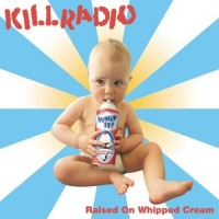 Purchase Killradio - Raised On Whipped Cream