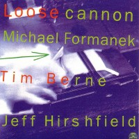 Purchase Michael Formanek - Loose Cannon (With Tim Berne & Jeff Hirshfield)