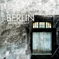 Purchase Android Lust - Berlin // Crater V2 (Deluxe Edition)