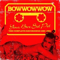 Purchase Bow Wow Wow - Your Box Set Pet (The Complete Recordings 1980-1984) CD1