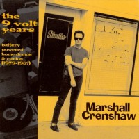 Purchase Marshall Crenshaw - The 9 Volt Years: Battery Powered Home Demos & Curios