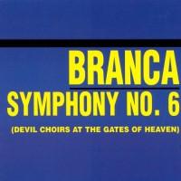 Purchase Glenn Branca - Symphony No. 6 (Devil Choirs At The Gates Of Heaven)