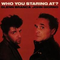 Purchase Glenn Branca - Who You Staring At? (With John Giorno) (Vinyl)