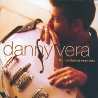 Purchase Danny Vera - For The Light In Your Eyes